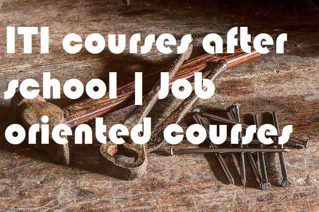 ITI courses after school | Job oriented courses
